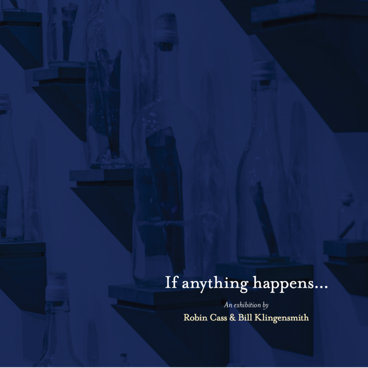 If Anything Happens - A collaborative Exhibition of Robin Cass and Bill Klingensmith